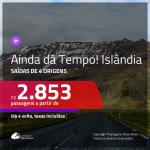AINDA DÁ TEMPO!!! Promoção de Passagens para a <b>ISLÂNDIA</b>! A partir de R$ 2.853, ida e volta, c/ taxas!