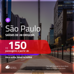 Promoção de Passagens para <b>SÃO PAULO</b>! A partir de R$ 150, ida e volta, c/ taxas!