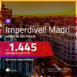 IMPERDÍVEL!!! Promoção de Passagens para <b>MADRI</b>! A partir de R$ 1.445, ida e volta, c/ taxas!