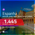 Promoção de Passagens para a <b>ESPANHA: Barcelona, Bilbao, Madri, Malaga, Sevilha ou Valência</b>! A partir de R$ 1.445, ida e volta, c/ taxas! Datas até OUTUBRO/20!