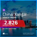 Promoção de Passagens para a <b>CHINA: Xangai</b>! A partir de R$ 2.826, ida e volta, c/ taxas!