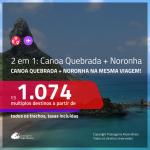 Promoção de Passagens 2 em 1 – <b>CANOA QUEBRADA + FERNANDO DE NORONHA</b>! A partir de R$ 1.074, todos os trechos, c/ taxas!