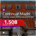 Continua!!! Promoção de Passagens para <b>MADRI</b>! A partir de R$ 1.508, ida e volta, c/ taxas! Com opções de BAGAGEM INCLUÍDA!
