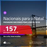 <b>PASSAGENS NACIONAIS para o NATAL/2019</b>! Valores a partir de R$ 157, ida e volta!