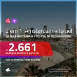 Promoção de Passagens 2 em 1 – <b>AMSTERDAM + ISRAEL: Tel Aviv</b>! A partir de R$ 2.661, todos os trechos, c/ taxas!