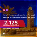 Promoção de Passagens 2 em 1 – <b>MARROCOS: Casablanca ou Marrakech + ESPANHA: Madri ou PORTUGAL: Lisboa</b>! A partir de R$ 2.125, todos os trechos, c/ taxas!