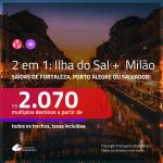 Promoção de Passagens 2 em 1 – <b>ILHA DO SAL, Cabo Verde, na África + MILÃO</b>! A partir de R$ 2.070, todos os trechos, c/ taxas! Com opção de BAGAGEM INCLUÍDA!
