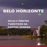 Belo Horizonte: dicas e pontos turísticos da capital mineira