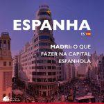 O que fazer em Madri: roteiro de 3 dias pela capital da Espanha
