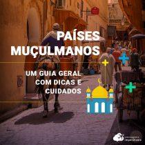 Países muçulmanos: guia com dicas e cuidados para a sua viagem