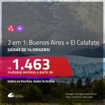 Promoção de Passagens 2 em 1 para a <b>ARGENTINA</b> – Vá para: <b>Buenos Aires + El Calafate</b>! A partir de R$ 1.463, todos os trechos, c/ taxas!