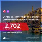 Promoção de Passagens 2 em 1 – <b>AMSTERDAM + ISRAEL: Tel Aviv</b>! A partir de R$ 2.702, todos os trechos, c/ taxas!