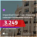 IMPERDÍVEL!!! Promoção de Passagens em <b>CLASSE EXECUTIVA</b> para a <b>ESPANHA: Madri</b>! A partir de R$ 3.249, ida e volta, c/ taxas!