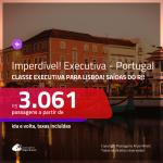 IMPERDÍVEL!!! Passagens em <b>CLASSE EXECUTIVA</b> para <b>PORTUGAL: Lisboa</b>! A partir de R$ 3.061, ida e volta, c/ taxas!