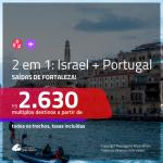 Promoção de Passagens 2 em 1 – <b>PORTUGAL: Lisboa + ISRAEL: Tel Aviv</b>! A partir de R$ 2.630, todos os trechos, c/ taxas!