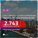 Promoção de Passagens 2 em 1 – <b>NOVA YORK + PARIS ou AMSTERDAM</b>! A partir de R$ 2.743, todos os trechos, c/ taxas! Com opções de BAGAGEM INCLUÍDA!