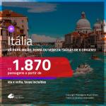 Promoção de Passagens para a <b>ITÁLIA: Milão, Roma ou Veneza</b>! A partir de R$ 1.870, ida e volta, c/ taxas!