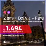 Promoção de Passagens 2 em 1 – <b>BOLÍVIA: Santa Cruz de la Sierra + PERU: Lima</b>! A partir de R$ 1.494, todos os trechos, c/ taxas!