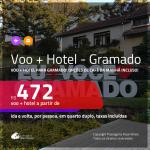 Promoção de <b>PASSAGEM + HOTEL</b> para <b>GRAMADO</b>! A partir de R$ 472, por pessoa, quarto duplo, c/ taxas, em até 12x SEM JUROS! Com opções de CAFÉ DA MANHÃ incluso!