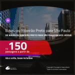 Promoção de Passagens de <b>BAURU ou RIBEIRÃO PRETO para SÃO PAULO</b> e vice-versa! A partir de R$ 150, ida e volta, c/ taxas!