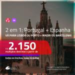 Promoção de Passagens 2 em 1 – <b>PORTUGAL: Lisboa ou Porto + ESPANHA: Barcelona ou Madri</b>! A partir de R$ 2.150, todos os trechos, c/ taxas!