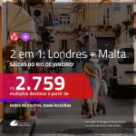 Promoção de Passagens 2 em 1 – <b>LONDRES + MALTA</b>! A partir de R$ 2.759, todos os trechos, c/ taxas!