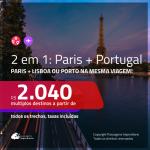 Promoção de Passagens 2 em 1 – <b>PARIS + PORTUGAL: Lisboa ou Porto</b>! A partir de R$ 2.040, todos os trechos, c/ taxas!
