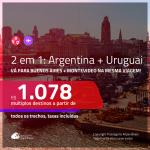 Promoção de Passagens 2 em 1 – <b>ARGENTINA: Buenos Aires + URUGUAI: Montevideo</b>! A partir de R$ 1.078, todos os trechos, c/ taxas!