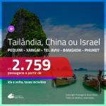Promoção de Passagens para a <b>ÁSIA: CHINA: Pequim ou Xangai; ISRAEL: Tel Aviv; TAILÂNDIA: Bangkok ou Phuket</b>! A partir de R$ 2.759, ida e volta, c/ taxas!
