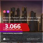 AINDA DÁ TEMPO! Promoção de Passagens 2 em 1 – <b>LÍBANO: Beirute + QATAR: Doha</b>, voando pela QATAR! A partir de R$ 3.066, todos os trechos, c/ taxas!