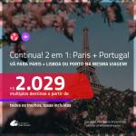 Continua!!! Promoção de Passagens 2 em 1 – <b>PARIS + PORTUGAL: Lisboa ou Porto</b>! A partir de R$ 2.029, todos os trechos, c/ taxas!