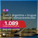 Promoção de Passagens 2 em 1 – <b>ARGENTINA: Buenos Aires + URUGUAI: Montevideo</b>! A partir de R$ 1.089, todos os trechos, c/ taxas!