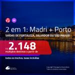 Promoção de Passagens 2 em 1 – <b>MADRI + PORTO</b>! A partir de R$ 2.148, todos os trechos, c/ taxas!