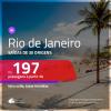 Promoção de Passagens para o <b>RIO DE JANEIRO</b>! A partir de R$ 197, ida e volta, c/ taxas!