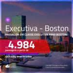 Promoção de Passagens em <b>CLASSE EXECUTIVA</b> para <b>BOSTON</b>! A partir de R$ 4.984, ida e volta, c/ taxas!