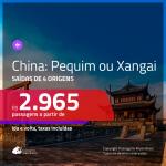 Promoção de Passagens para a <b>CHINA: Pequim ou Xangai</b>! A partir de R$ 2.965, ida e volta, c/ taxas!