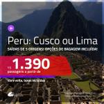 Promoção de Passagens para o <b>PERU: Cusco ou Lima</b>! A partir de R$ 1.390, ida e volta, c/ taxas! Com opções de BAGAGEM INCLUÍDA!