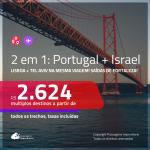 Promoção de Passagens 2 em 1 – <b>PORTUGAL: Lisboa + ISRAEL: Tel Aviv</b>! A partir de R$ 2.624, todos os trechos, c/ taxas!