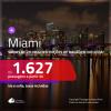 Promoção de Passagens para <b>MIAMI</b>! A partir de R$ 1.627, ida e volta, c/ taxas! Com opções de BAGAGEM INCLUÍDA!