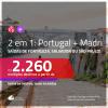 Promoção de Passagens 2 em 1 – <b>ESPANHA: Madri + PORTUGAL: Lisboa ou Porto</b>! A partir de R$ 2.260, todos os trechos, c/ taxas!
