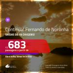 Continua!!! Promoção de Passagens para <b>FERNANDO DE NORONHA</b>! A partir de R$ 683, ida e volta, c/ taxas!