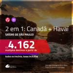 Promoção de Passagens 2 em 1 – <b>CANADÁ: Montreal, Quebec, Toronto ou Vancouver + HAVAÍ: Honolulu</b>! A partir de R$ 4.162, todos os trechos, c/ taxas! Com opções de BAGAGEM INCLUÍDA!
