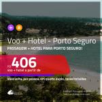 Promoção de <b>PASSAGEM + HOTEL</b> para <b>PORTO SEGURO</b>! A partir de R$ 406, por pessoa, quarto duplo, c/ taxas, em até 12x SEM JUROS! Com opções de CAFÉ DA MANHÃ incluso!