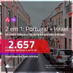 Promoção de Passagens 2 em 1 – <b>PORTUGAL: Lisboa + ISRAEL: Tel Aviv</b>! A partir de R$ 2.657, todos os trechos, c/ taxas!