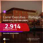 CORRE!! Promoção de Passagens em <b>CLASSE EXECUTIVA</b> para <b>PORTUGAL: Lisboa</b>! A partir de R$ 2.914, ida e volta, c/ taxas!