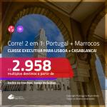 CORRE!!! Promoção de Passagens 2 em 1 em <b>CLASSE EXECUTIVA</b> – <b>PORTUGAL: Lisboa + MARROCOS: Casablanca</b>! A partir de R$ 2.958, todos os trechos, c/ taxas!