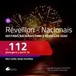 CONTINUA!!! <b>PASSAGENS NACIONAIS</b> para o <b>RÉVEILLON 2020</b>! Valores a partir de R$ 112, ida e volta!