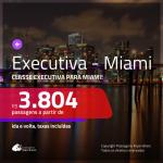 Passagens em <b>CLASSE EXECUTIVA</b> para <b>MIAMI</b>! A partir de R$ 3.804, ida e volta, c/ taxas!
