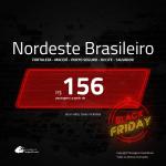 <b>Black Friday</b>!!! Promoção de Passagens para <b>FORTALEZA, MACEIÓ, PORTO SEGURO, RECIFE ou SALVADOR</b>! A partir de R$ 156, ida e volta, c/ taxas!