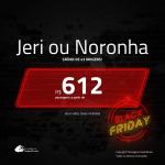 <b>Black Friday</b>!!! Promoção de Passagens para <b>JERICOACOARA ou FERNANDO DE NORONHA</b>! A partir de R$ 612, ida e volta, c/ taxas!